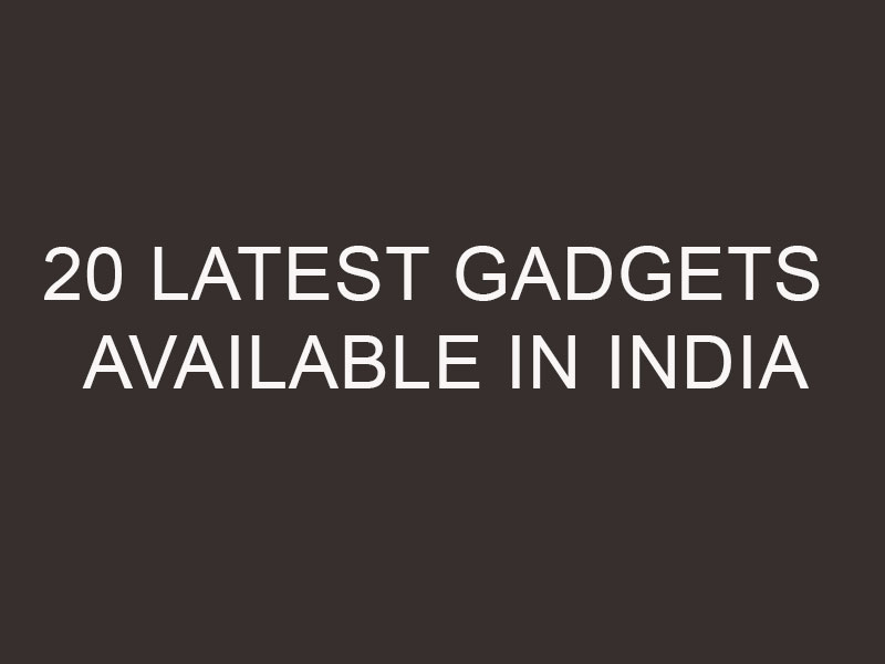 20 latest gadgets available in India