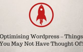 Optimising WordPress – Things You May Not Have Thought Of!