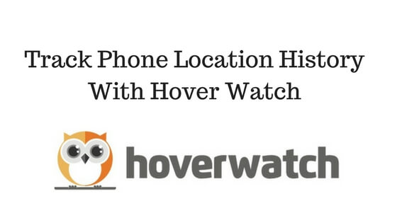 Track Phone Location History with Hover Watch