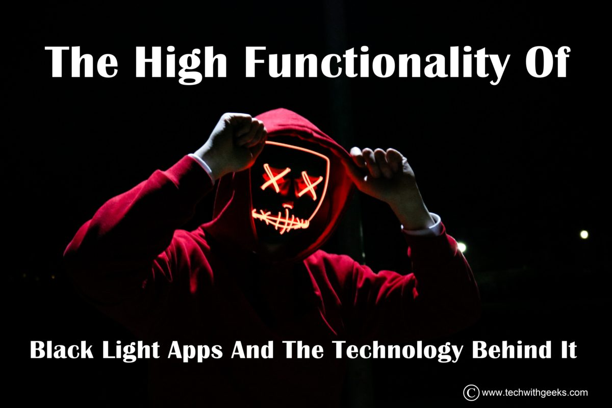 The High Functionality Of Black Light Apps And The Technology Behind It